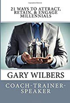 Gary Wilbers' book 21 Ways to Attract, Retain and Engage Millennials