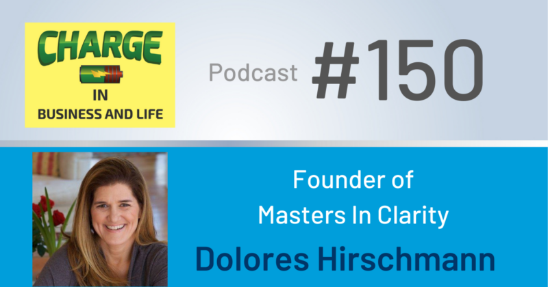 Business Coach and Motivational Speaker's Charge Podcast with Dolores Hirschmann, founder of Masters in Clarity
