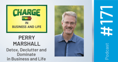 Business Coach and Motivational Speaker's Charge Podcast with Perry Marshall Detox, Declutter and Dominate in Business and Life