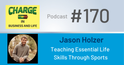 Business Coach and Motivational Speaker's Charge Podcast with Jason Holzer on teaching essential life skills through sports