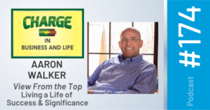 Business Coach and Motivational Speaker's Charge Podcast with Aaron Walker for a view from the top of living a life of success and significance