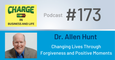 Business Coach and Motivational Speaker's Charge Podcast with Dr. Allen Hunt Changing lives through forgiveness and positive moments