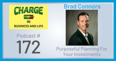 Business Coach and Motivational Speaker's Charge Podcast with Brad Connors purposeful planning for your investment