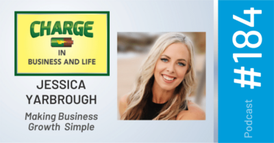 CHARGE In Business and Life Podcast: Jessica Yarbrough - Making Business Growth Simple